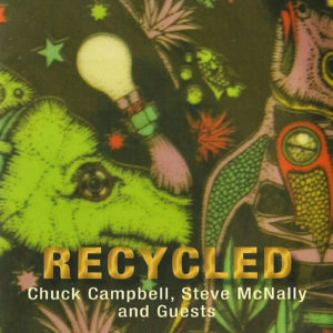 Chuck Campbell, Steve McNally & Guests Recycled